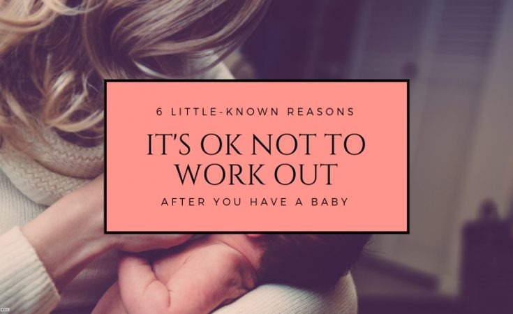 6 reasons its ok not to workout after you have a baby