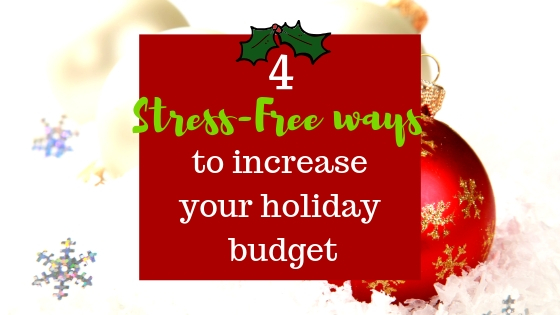 4 stress-free ways to increase your holiday budget