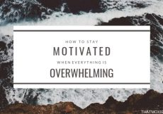 How to stay motivated when everything is overwhelming