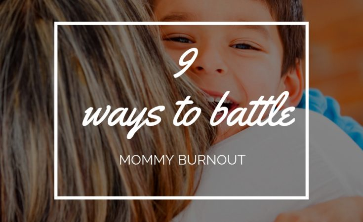 9 ways to battle mommy burnout
