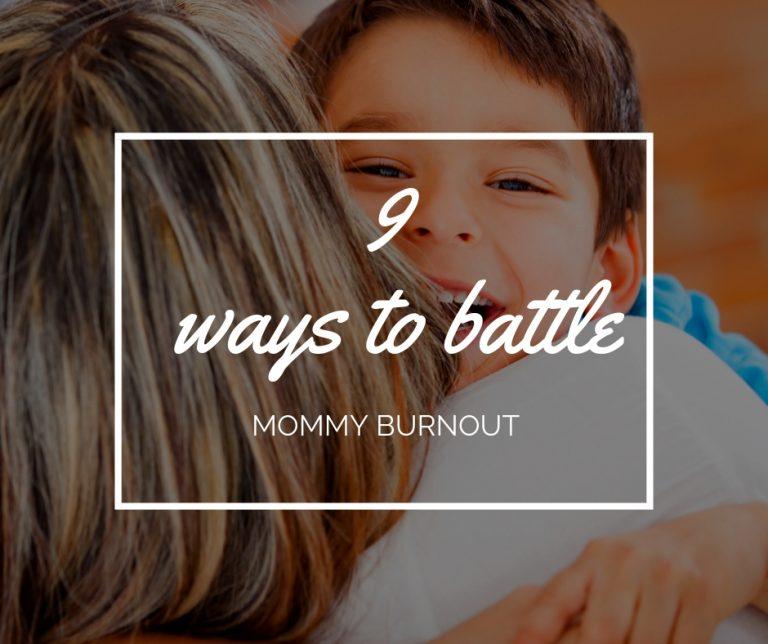 9 Ways to Battle Mommy Burnout