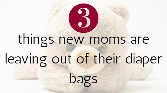 3 Things New Moms Are Leaving Out of Their Diaper Bags