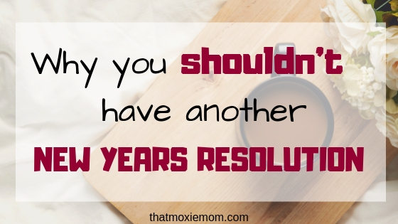 Why You Shouldn't Have Another New Year's Resolution