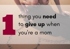 one thing you need to give up when you're a mom