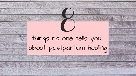 8 things no one tells you about postpartum healing