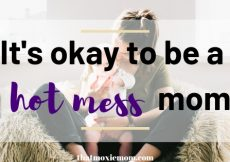 It's okay to a hot mess mom