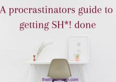 a procrastinators guide to getting sh*! done